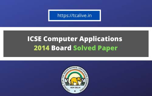 ICSE-Computer-Applications--2014-Board-Solved-Paper