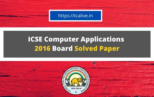 ICSE-Computer-Applications--2016-Board-Solved-Paper