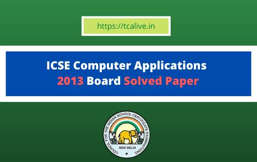 ICSE-Computer-Applications--2013-Board-Solved-Paper
