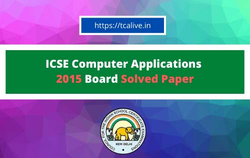 ICSE-Computer-Applications--2015-Board-Solved-Paper
