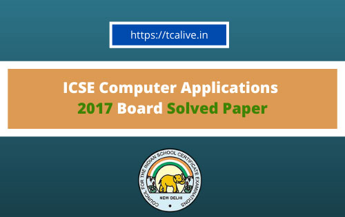 ICSE-Computer-Applications--2017-Board-Solved-Paper